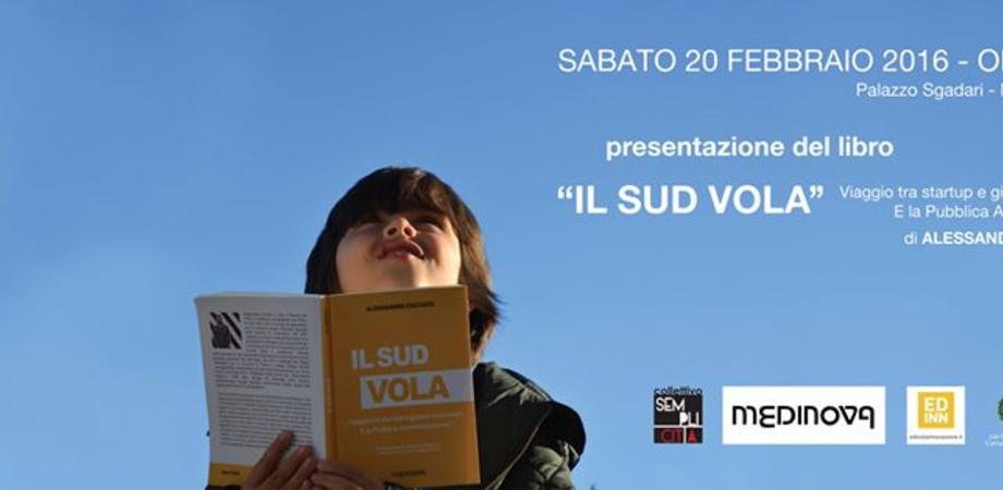 """""""Il Sud vola"""". Le start-up siciliane vincenti, sabato si presenta il libro di Cacciato"""