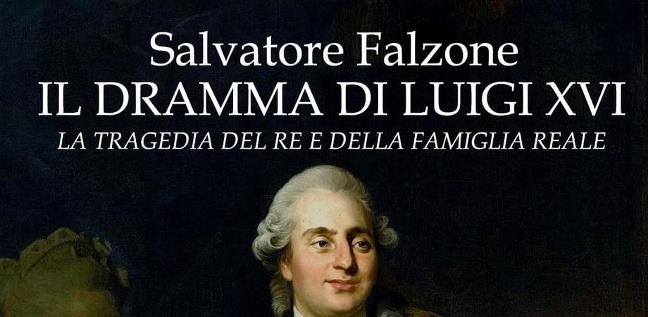"""""""Il dramma di Luigi XVI"""", la nuova fatica letteraria dello scrittore nisseno Salvatore Falzone  �"""