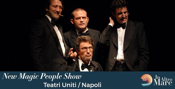 New Magic People Show - Teatri Uniti / Napoli