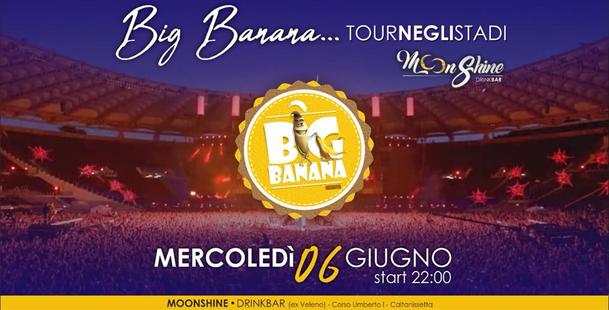 Mercoledì 6 Luglio - BigBanana ☾MoonShine